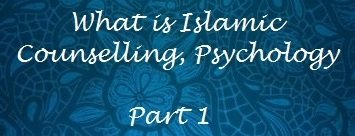 What is Islamic Counselling Psychology? part 1